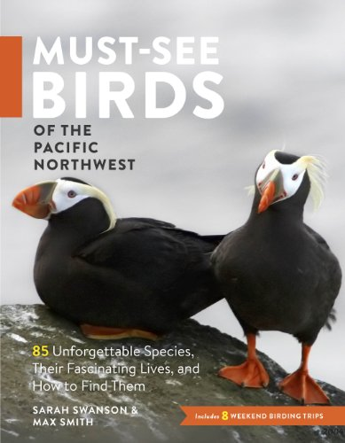 Must-See Birds of the Pacific Northwest: 85 Unforgettable Species, Their Fascinating Lives, and How to Find Them (Pelican Eating Fish)