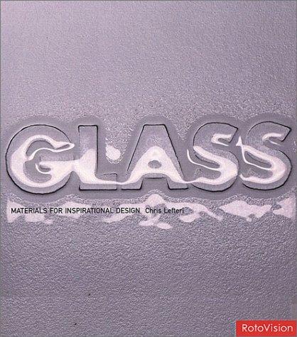 Glass: Materials for Inspirational Design by Chris Lefteri