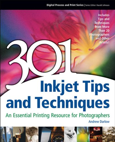 Download 301 Inkjet Tips and techniques: An Essential Printing Resource for Photographers (Digital Process and Print) Pdf
