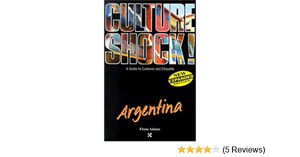 Culture shock argentina cultureshock argentina a survival guide argentina cultureshock argentina a survival guide to customs etiquette fiona adams 9781558686472 amazon books reheart Image collections