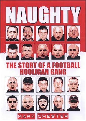 Naughty The Story Of A Football Hooligan Gang Amazon Co Uk Mark