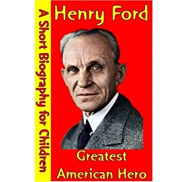 Henry Ford : Greatest American Hero (A Short Biography for Children) by [Best Children's Biographies]