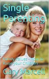 Single Parenting: How to Raise your Children, Happy Single Parent, Helping children adjust, help children cope, male role model, mom, dad