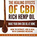 The Healing Effects of CBD Rich Hemp Oil: Make Your Own CBD Oil at Home Audiobook by Jonathan Seaman Narrated by Nicholas Santasier