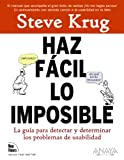 Haz facil lo imposible / Rocket Surgery Made Easy: La Guia Practica Para Aficionados Para Encontrar Y Solucionar Problemas De Usabilidad / the ... Fixing Usability Problems (Spanish Edition)