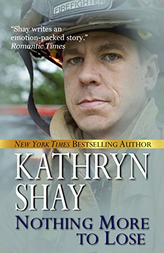 Nothing More To Lose (Hidden Cove Firefighters series Book 3) by [Shay, Kathryn]