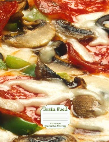 Brain Food Wide Ruled Composition Notebook: Pizza With The Works 100 Pages/50 Sheets (Brain Food Press) (Volume 7) by Brain Food Press
