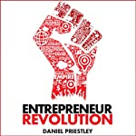 Entrepreneur Revolution: How to Develop Your Enterpreneurial Mindset and Start a Business That Works | Daniel Priestley