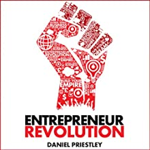 Entrepreneur Revolution: How to Develop Your Enterpreneurial Mindset and Start a Business That Works Audiobook by Daniel Priestley Narrated by Glen McCready