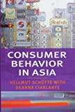 Consumer Behavior in Asia, Schütte, Hellmut and Ciarlante, Deanna, 0814781144