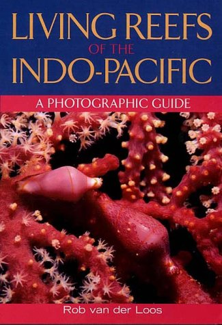 Living Reefs of the Indo-Pacific: A Photographic Guide ()