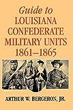 Guide to Louisiana Confederate Military Units, 1861–1865