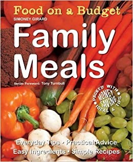 Food on a Budget: Family Meals: Everyday Tips, Practical Advice, Easy Ingredients, Simple Recipes by Simoney Girard (2009-04-15)