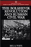 The Bolshevik Revolution and Russian Civil War, Rex A. Wade, 0313299749
