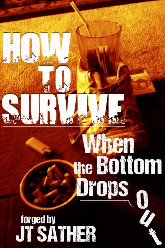 Book: How to Survive When the Bottom Drops Out by J.T. Sather