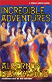Incredible Adventures, Algernon Blackwood, 0966784820