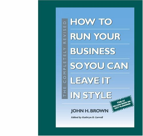 Read Online The Completely Revised How to Run Your Business So You Can Leave It in Style pdf epub