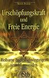 Urschöpfungskraft und Freie Energie: So nutzen Sie die Quelle der Gesundheit