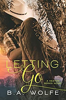 Letting Go (The Keaton Series) by [Wolfe, B.A.]