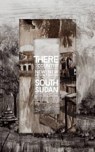 There Is a Country: New Fiction from the New Nation of South Sudan PDF
