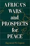 Africa's Wars and Prospects for Peace, Copson, Raymond W., 1563243008