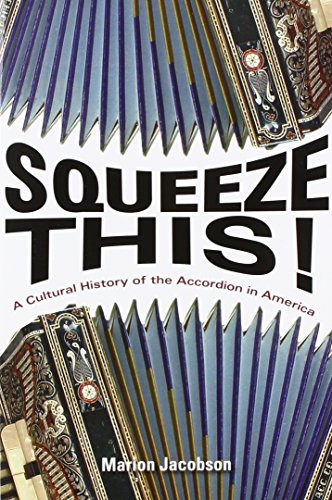 Squeeze This!: A Cultural History of the Accordion in America (Folklore Studies in Multicultural - Band Accordion
