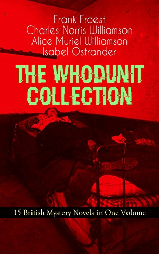 THE WHODUNIT COLLECTION - 15 British Mystery Novels in One Volume: The Maelstrom, The Grell Mystery, The Powers and Maxine, The Girl Who Had Nothing, The ... of Hercules, One-Thirty and many more