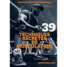 39 Techniques Secrètes de Musculation: Boostez vos entrainement en musculation (French Edition)