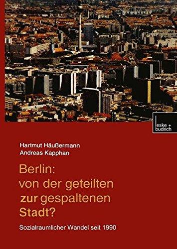 berlin-von-der-geteilten-zur-gespaltenen-stadt-sozialrumlicher-wandel-seit-1990