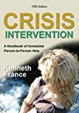 Crisis Intervention : A Handbook of Immediate Person-to-Person Help, Kenneth France, 0398077118