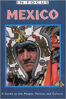 Mexico in Focus 2nd Edition: A Guide to the People, Politics and Culture