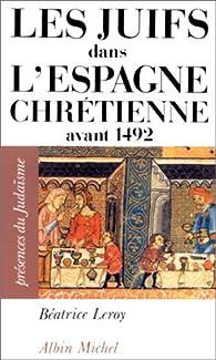 Les Juifs dans l'Espagne chrétienne avant 1492 par Béatrice Leroy