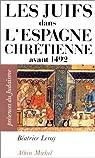 Les Juifs dans l'Espagne chrétienne avant 1492 par Leroy