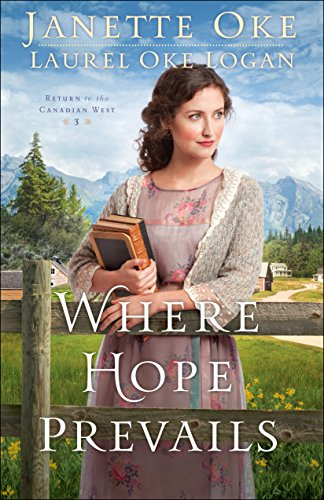 Where Hope Prevails (Return to the Canadian West Book #3) by [Oke, Janette, Logan, Laurel Oke]