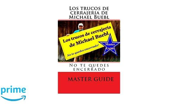 Los trucos de cerrajeria de Michael Buebl: No te quedes encerrado - Master Guide (Spanish Edition): Michael Buebl: 9781517133832: Amazon.com: Books