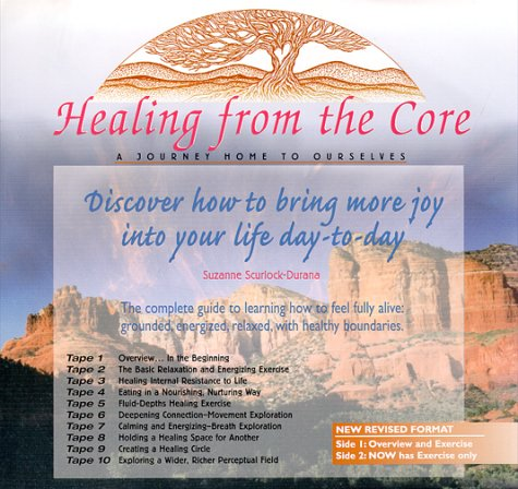 Healing From the Core : A Journey Home to Ourselves (7 CD Set) by Suzanne Scurlock-Durana
