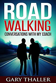 Road Walking: Conversations with my Coach by [Thaller, Gary]