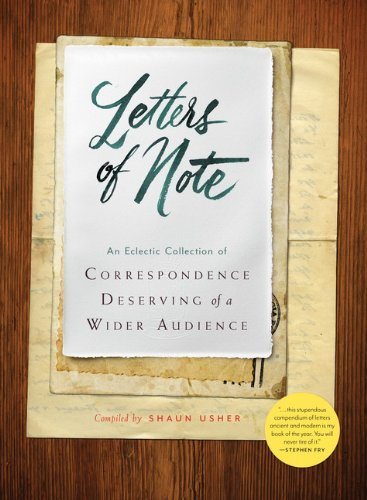 Letters of Note: An Eclectic Collection of Correspondence Deserving of a Wider Audience ()