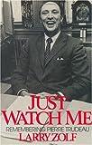 Just Watch Me : Remembering Pierre Trudeau, Zolf, Larry, 0888627351