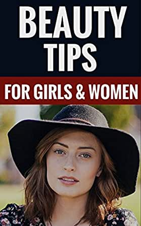 Amazon Com Beauty Tips For Girls Women Useful Tips Tricks For Girls Women Ebook Sparks Dana Kindle Store
