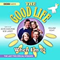 The Good Life, Volume 8: When I'm 65 Radio/TV Program by John Esmonde, Bob Larby Narrated by Penelope Keith, Richard Briers, Felicity Kendal, Paul Eddington
