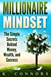Millionaire Mindset: The Simple Secrets Behind Money, Wealth, and Success
