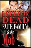Left for Dead - Faith Family, and the Mob, R. K. Jensen and Jane  Hunt, 0976396416