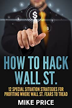 How to Hack Wall St.: 12 Special Situation Strategies for Profiting Where Wall St. Fears to Tread by [Price, Mike]