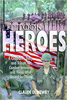 It Took Heroes: One Chaplain's Story and Tribute to Combat Veterans and Those Who Waited for Them