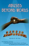 img - for Abused Beyond Words: The Healing Journey of Reclaiming Our Inner Power and Peace by Speaking the Unspeakable Truth book / textbook / text book