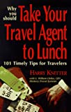 Why You Should Take Your Travel Agent to Lunch, Harry Knitter and L. William Chiles, 0965233316