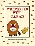 Westward Ho with Ollie Ox!, Melanie Richardson Dundy, 0967449146