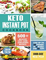KETO INSTANT POT COOKBOOK: ~600+~ Healthy low carb and Delicious Recipes -1000Day meal plan- Lose up to 30 pounds in  4 weeks And 10 Tip