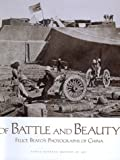 Of Battle and Beauty - Felice Beato's Photographs of China, Dave Harris and Felice Beato, 0899511015
